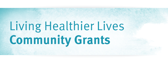 Living Healthier Lives community grants now open