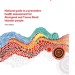 National guide to a preventive health assessment for Aboriginal and Torres Strait Islander people (3rd edition) now available